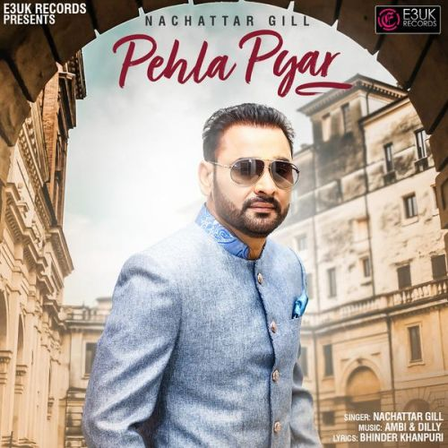 Download Pehla Pyar Nachattar Gill mp3 song, Pehla Pyar Nachattar Gill full album download