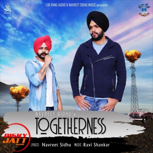download Togetherness Navreet Sidhu mp3 song ringtone, Togetherness Navreet Sidhu full album download