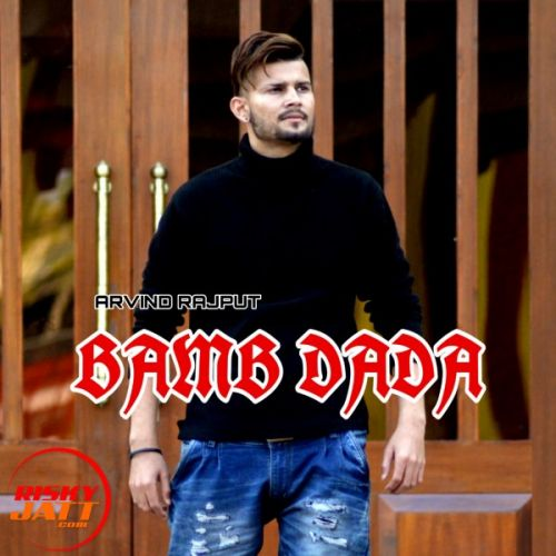 Download Bamb Dada Arvind Rajput mp3 song, Bamb Dada Arvind Rajput full album download